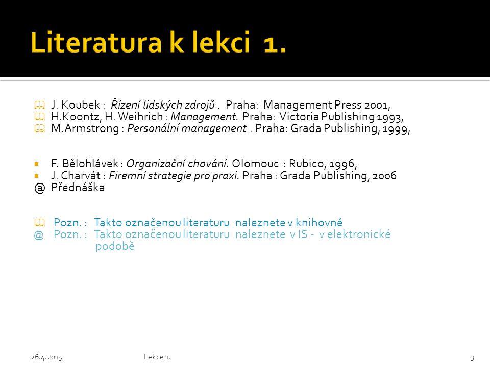  J. Koubek : Řízení lidských zdrojů. Praha: Management Press 2001,  H.Koontz, H. Weihrich : Management. Praha: Victoria Publishing 1993,  M.Armstro