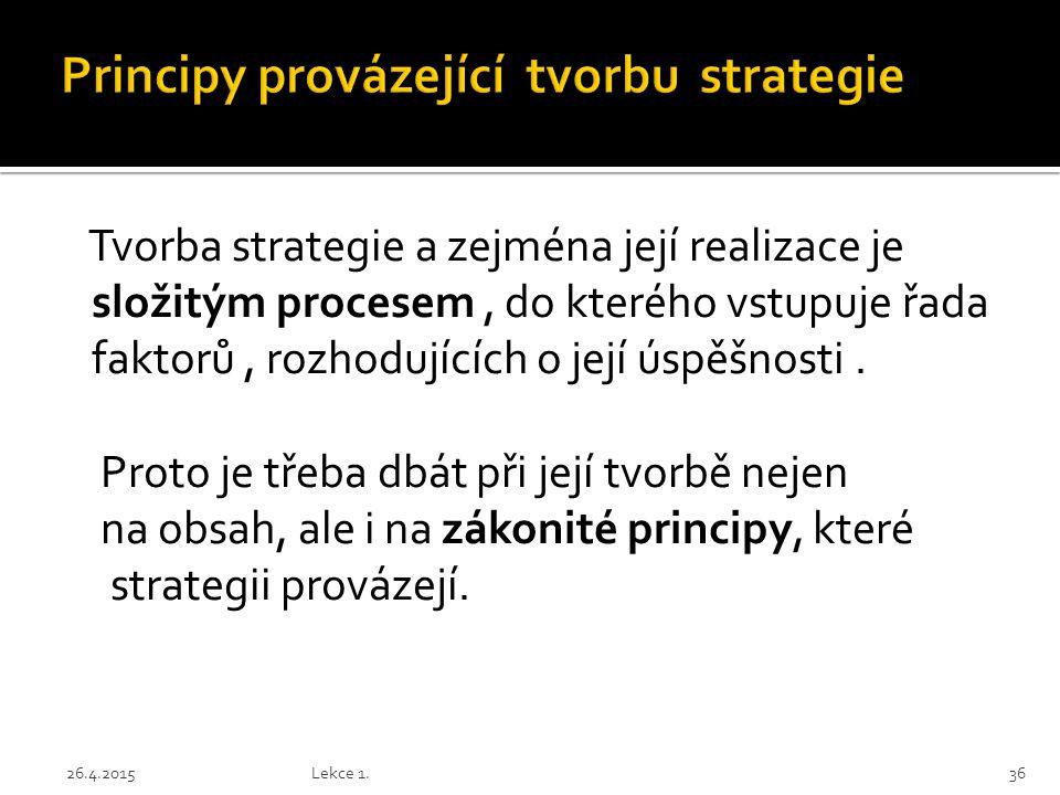 Tvorba strategie a zejména její realizace je složitým procesem, do kterého vstupuje řada faktorů, rozhodujících o její úspěšnosti. Proto je třeba dbát