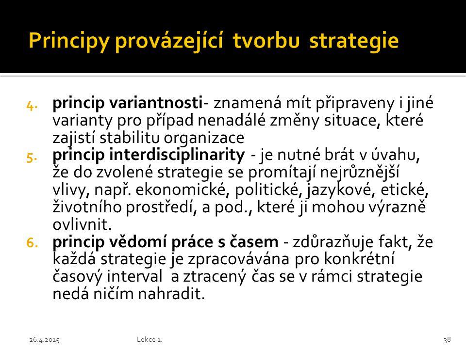 4. princip variantnosti- znamená mít připraveny i jiné varianty pro případ nenadálé změny situace, které zajistí stabilitu organizace 5. princip inter