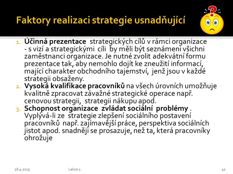1. Účinná prezentace strategických cílů v rámci organizace - s vizí a strategickými cíli by měli být seznámeni všichni zaměstnanci organizace. Je nutn