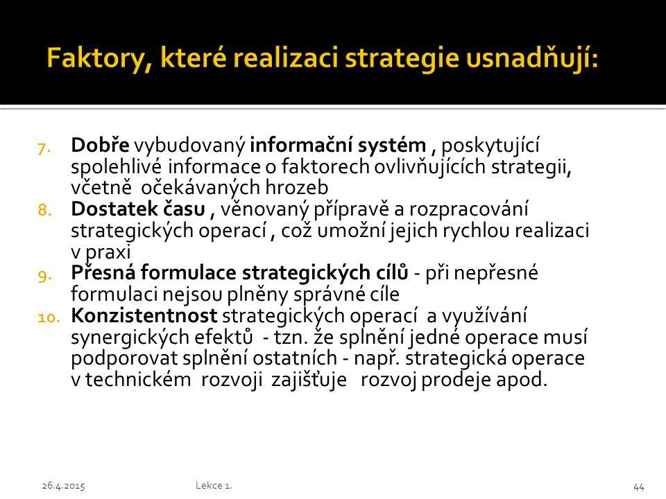 7. Dobře vybudovaný informační systém, poskytující spolehlivé informace o faktorech ovlivňujících strategii, včetně očekávaných hrozeb 8. Dostatek čas