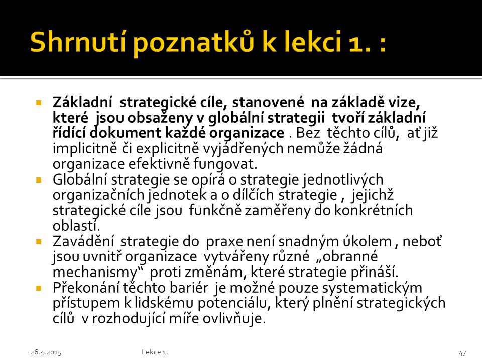  Základní strategické cíle, stanovené na základě vize, které jsou obsaženy v globální strategii tvoří základní řídící dokument každé organizace.
