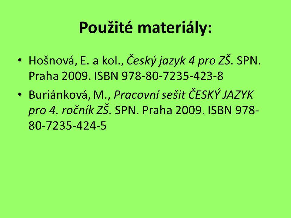 Použité materiály: Hošnová, E. a kol., Český jazyk 4 pro ZŠ.