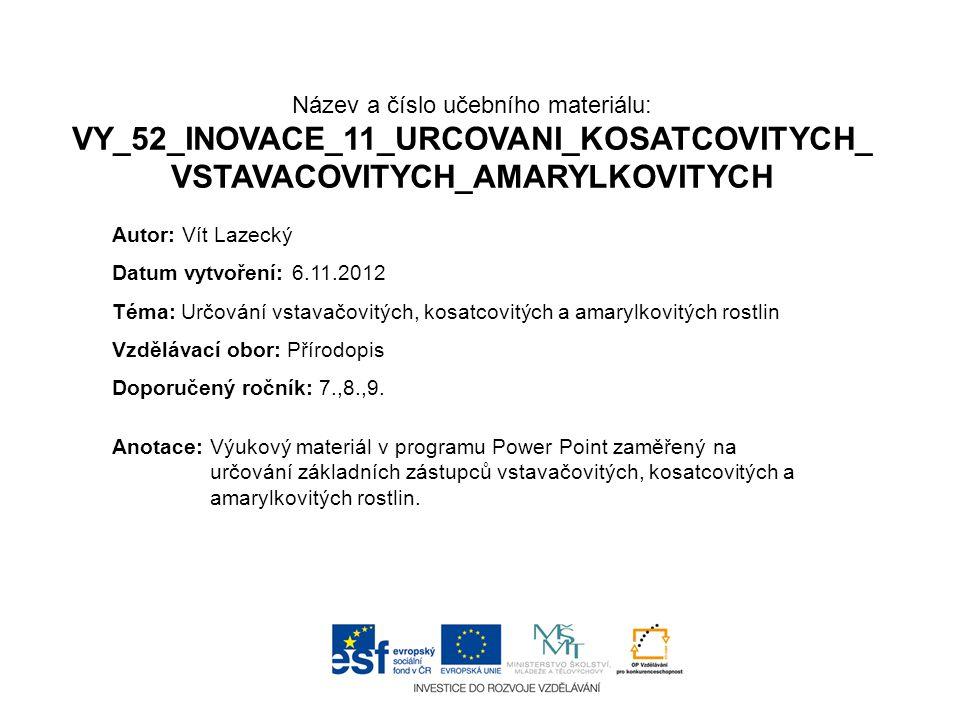 Název a číslo učebního materiálu: VY_52_INOVACE_11_URCOVANI_KOSATCOVITYCH_ VSTAVACOVITYCH_AMARYLKOVITYCH Anotace:Výukový materiál v programu Power Poi