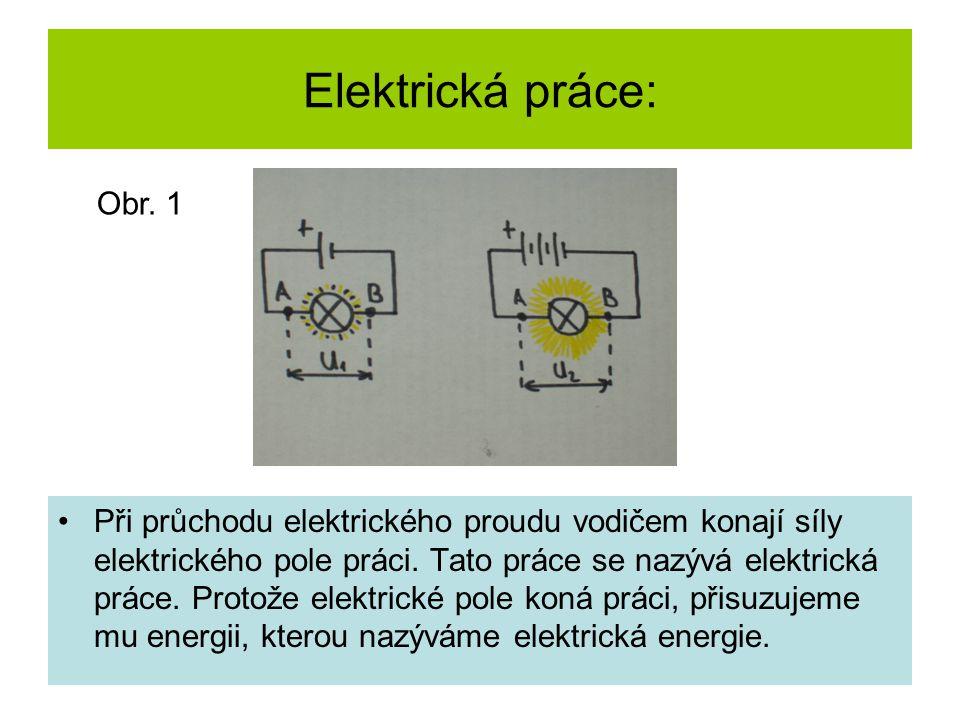 Elektrická práce: Při průchodu elektrického proudu vodičem konají síly elektrického pole práci.