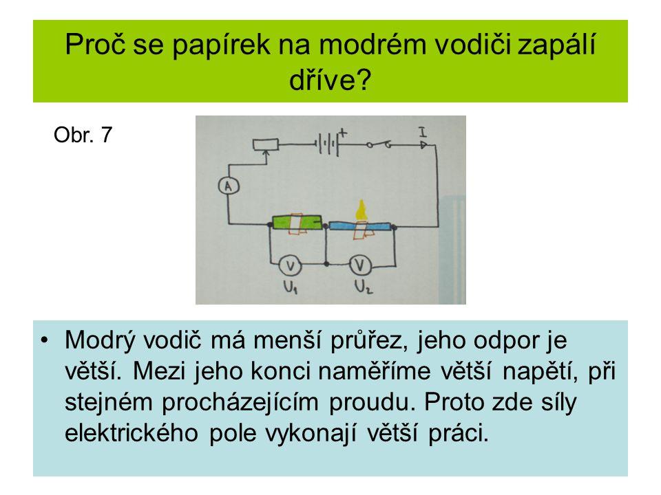 Proč se papírek na modrém vodiči zapálí dříve. Modrý vodič má menší průřez, jeho odpor je větší.