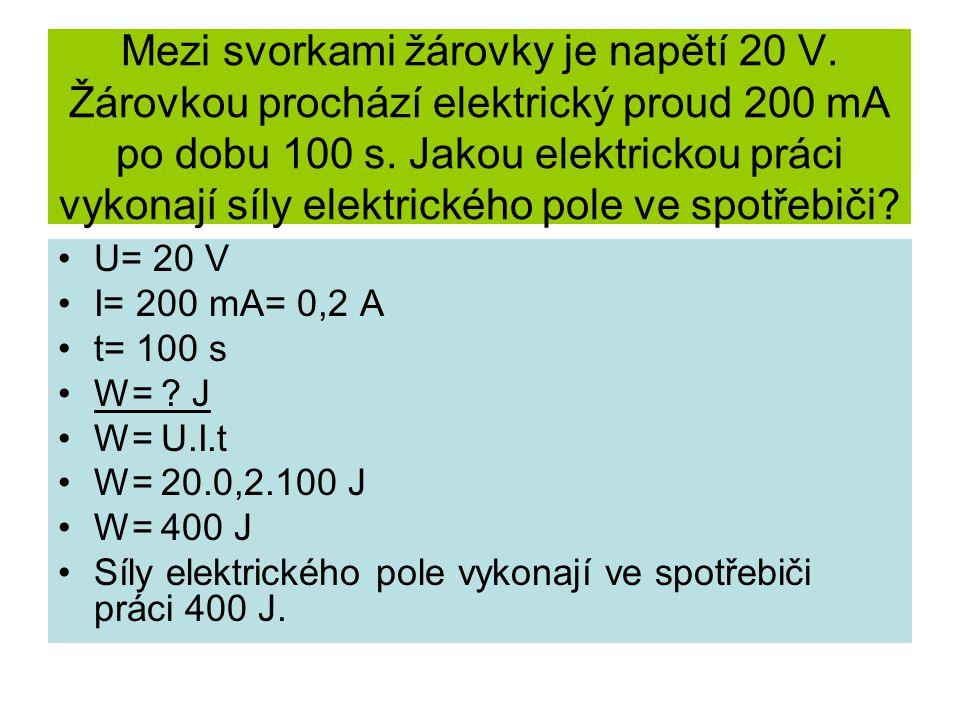 Mezi svorkami žárovky je napětí 20 V. Žárovkou prochází elektrický proud 200 mA po dobu 100 s.
