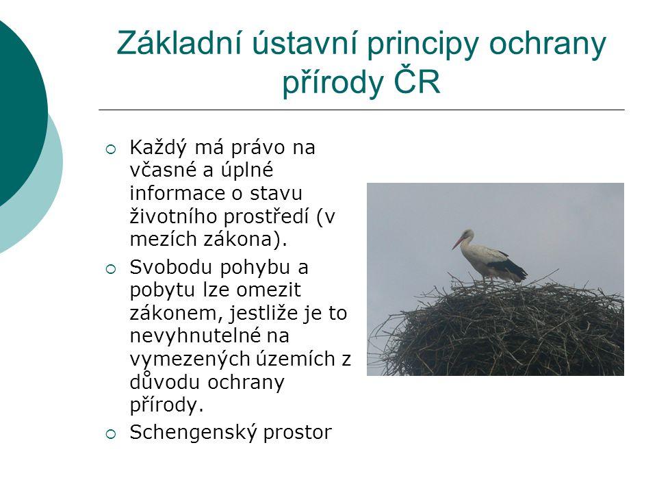 Základní ústavní principy ochrany přírody ČR  Každý má právo na včasné a úplné informace o stavu životního prostředí (v mezích zákona).
