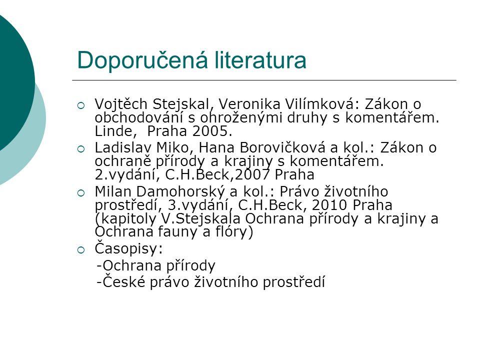 Doporučená literatura  Vojtěch Stejskal, Veronika Vilímková: Zákon o obchodování s ohroženými druhy s komentářem.