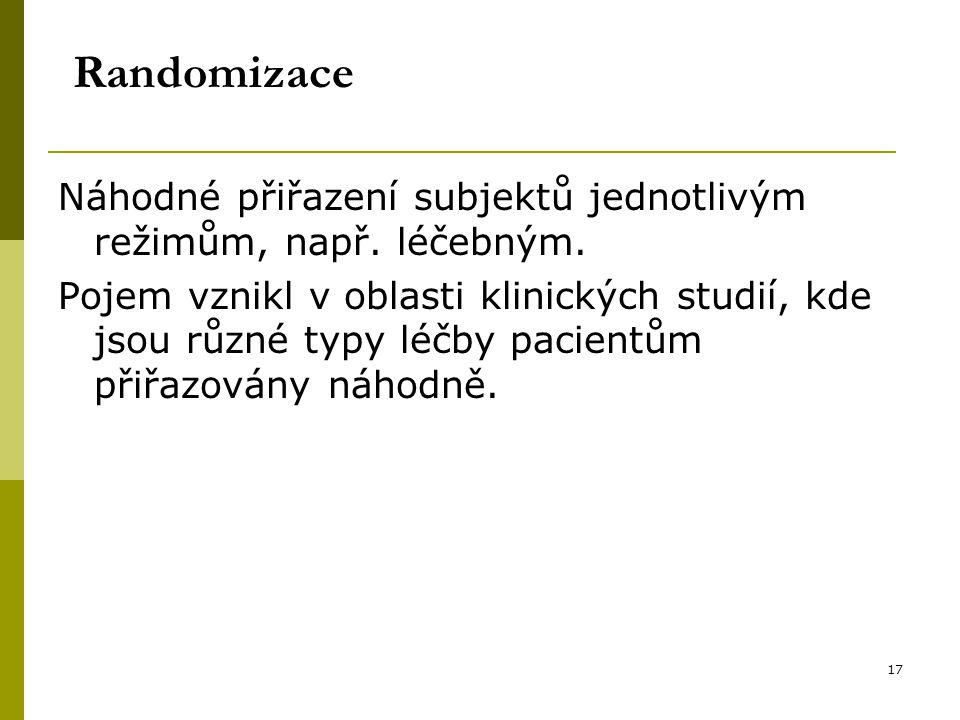 17 Randomizace Náhodné přiřazení subjektů jednotlivým režimům, např.