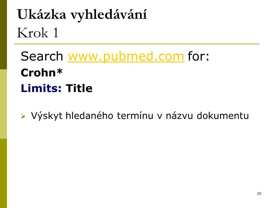 26 Ukázka vyhledávání Krok 1 Search www.pubmed.com for:www.pubmed.com Crohn* Limits: Title  Výskyt hledaného termínu v názvu dokumentu