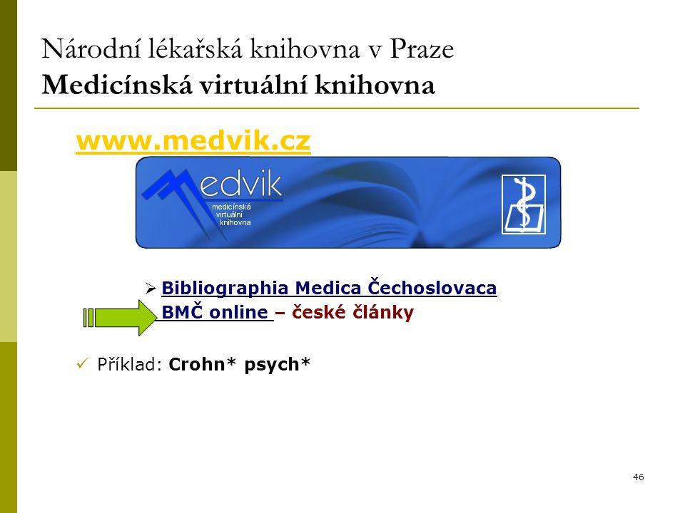 46 Národní lékařská knihovna v Praze Medicínská virtuální knihovna www.medvik.cz  Bibliographia Medica Čechoslovaca BMČ online – české články Příklad: Crohn* psych*