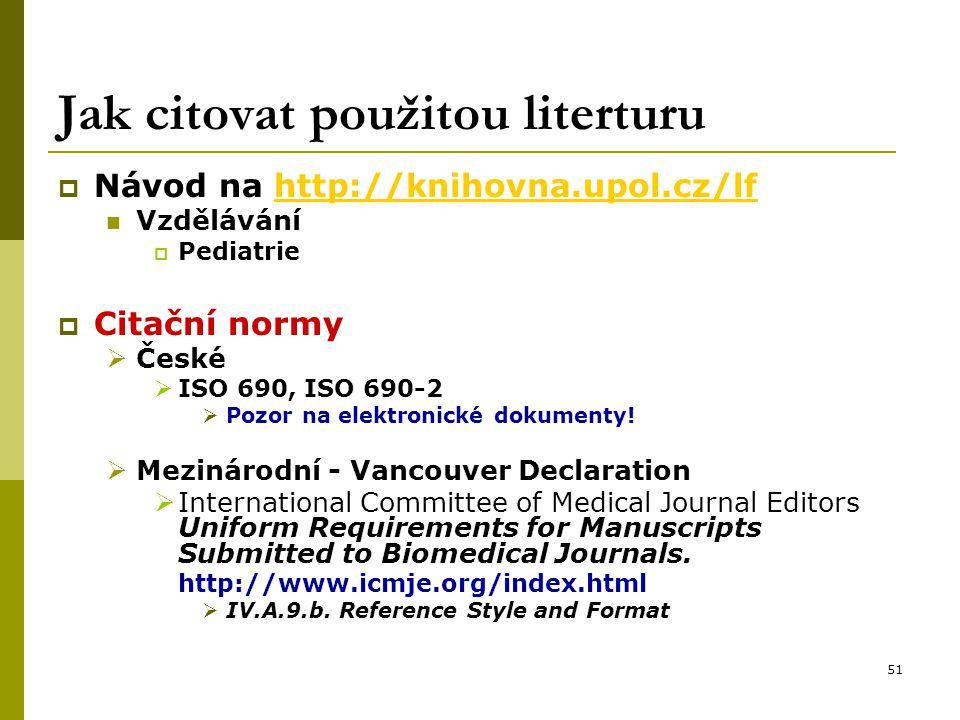 51 Jak citovat použitou literturu  Návod na http://knihovna.upol.cz/lfhttp://knihovna.upol.cz/lf Vzdělávání  Pediatrie  Citační normy  České  ISO 690, ISO 690-2  Pozor na elektronické dokumenty.