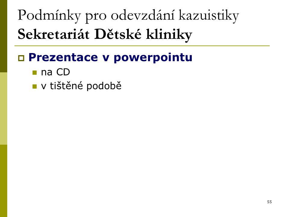 55 Podmínky pro odevzdání kazuistiky Sekretariát Dětské kliniky  Prezentace v powerpointu na CD v tištěné podobě