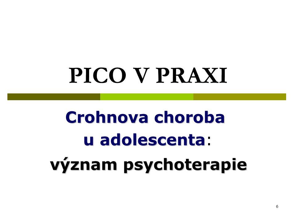 7 PICO Crohnova choroba u adolescenta P/ Pacient, populace, problém: adolescent, 16 let, Crohnova choroba, relaps I/ Intervence: farmakologická léčba C/ Srovnání: farmakologická léčba + psychoterapie O/ Výsledek: udržení remise, kvalita života