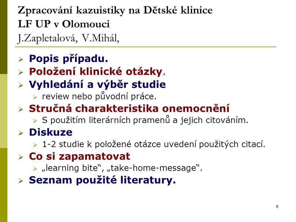 8 Zpracování kazuistiky na Dětské klinice LF UP v Olomouci J.Zapletalová, V.Mihál,  Popis případu.