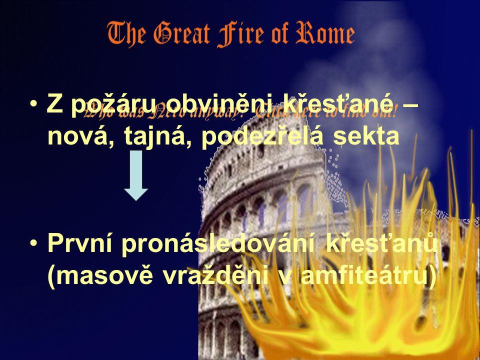 Z požáru obviněni křesťané – nová, tajná, podezřelá sekta První pronásledování křesťanů (masově vražděni v amfiteátru)