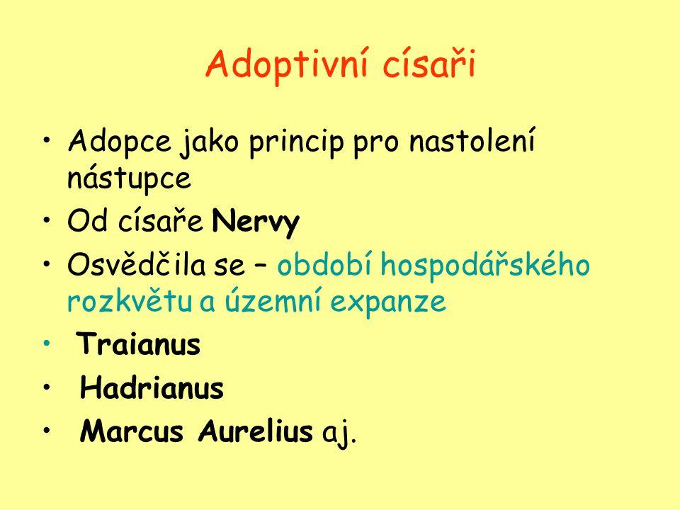 Adoptivní císaři Adopce jako princip pro nastolení nástupce Od císaře Nervy Osvědčila se – období hospodářského rozkvětu a územní expanze Traianus Had