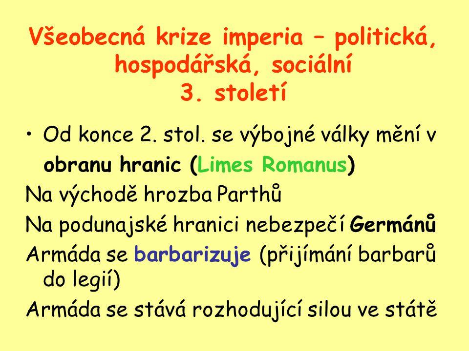 Všeobecná krize imperia – politická, hospodářská, sociální 3. století Od konce 2. stol. se výbojné války mění v obranu hranic (Limes Romanus) Na výcho