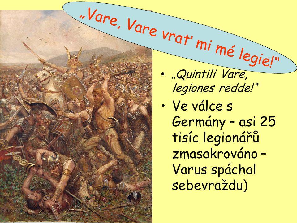 """ Quintili Vare, legiones redde!"" Ve válce s Germány – asi 25 tisíc legionářů zmasakrováno – Varus spáchal sebevraždu) ""Vare, Vare vrať mi mé legie!"""