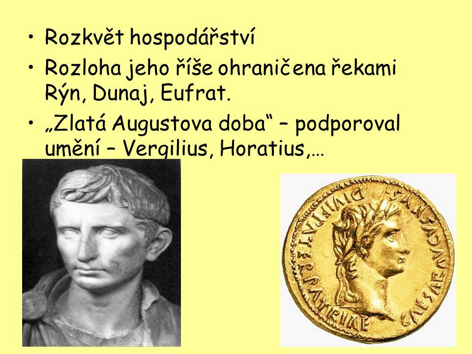 """Rozkvět hospodářství Rozloha jeho říše ohraničena řekami Rýn, Dunaj, Eufrat. """"Zlatá Augustova doba"""" – podporoval umění – Vergilius, Horatius,…"""