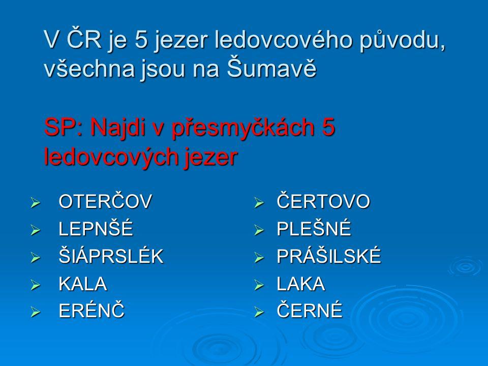 V ČR je 5 jezer ledovcového původu, všechna jsou na Šumavě Černé jezero Čertovo jezero