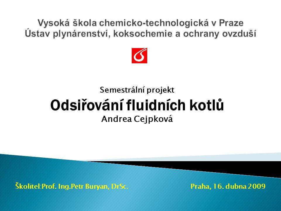 Semestrální projekt Odsiřování fluidních kotlů Andrea Cejpková Školitel:Prof. Ing.Petr Buryan, DrSc. Praha, 16. dubna 2009
