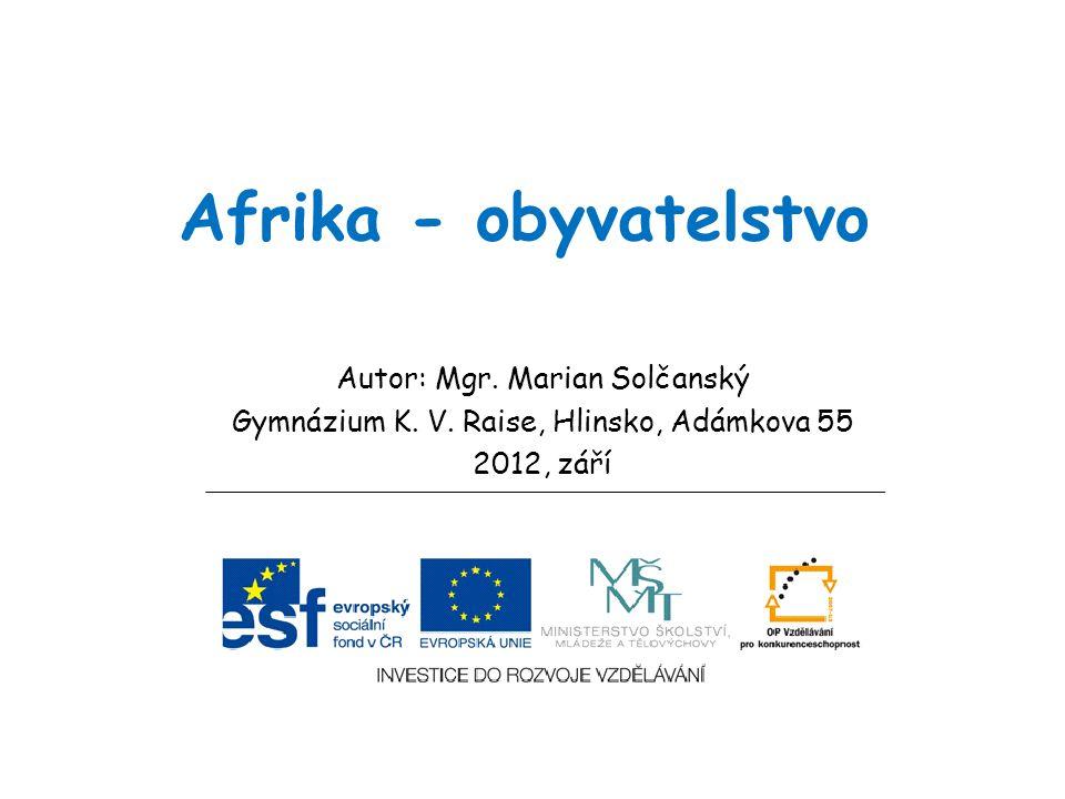 Afrika - obyvatelstvo Autor: Mgr. Marian Solčanský Gymnázium K.