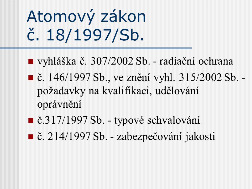 Atomový zákon č. 18/1997/Sb. vyhláška č. 307/2002 Sb. - radiační ochrana č. 146/1997 Sb., ve znění vyhl. 315/2002 Sb. - požadavky na kvalifikaci, uděl