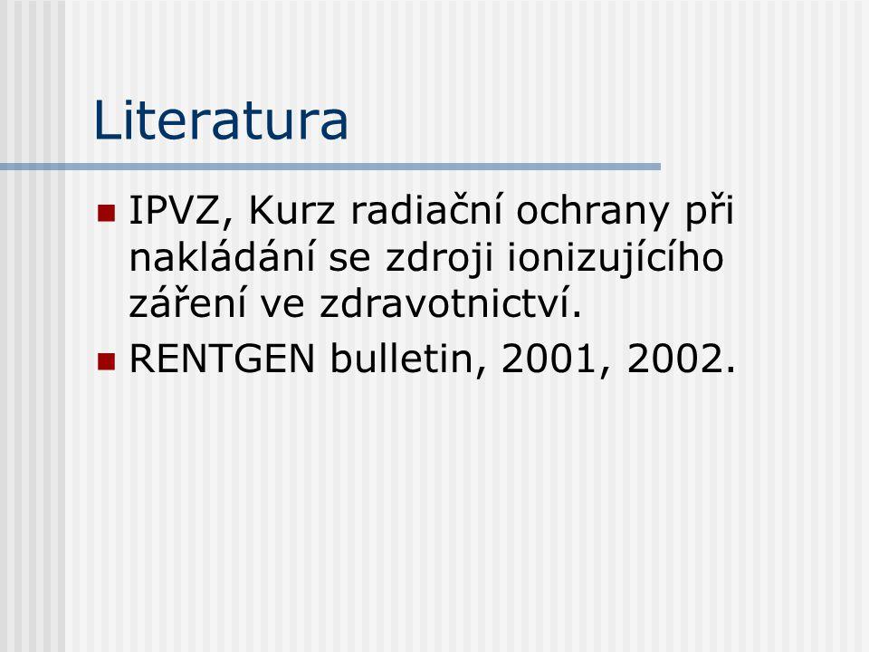 Literatura IPVZ, Kurz radiační ochrany při nakládání se zdroji ionizujícího záření ve zdravotnictví. RENTGEN bulletin, 2001, 2002.