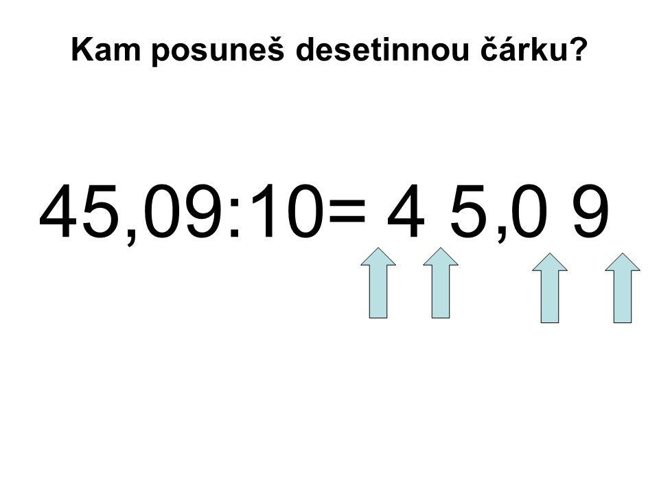 45,09:10= 4 5 0 9, Kam posuneš desetinnou čárku