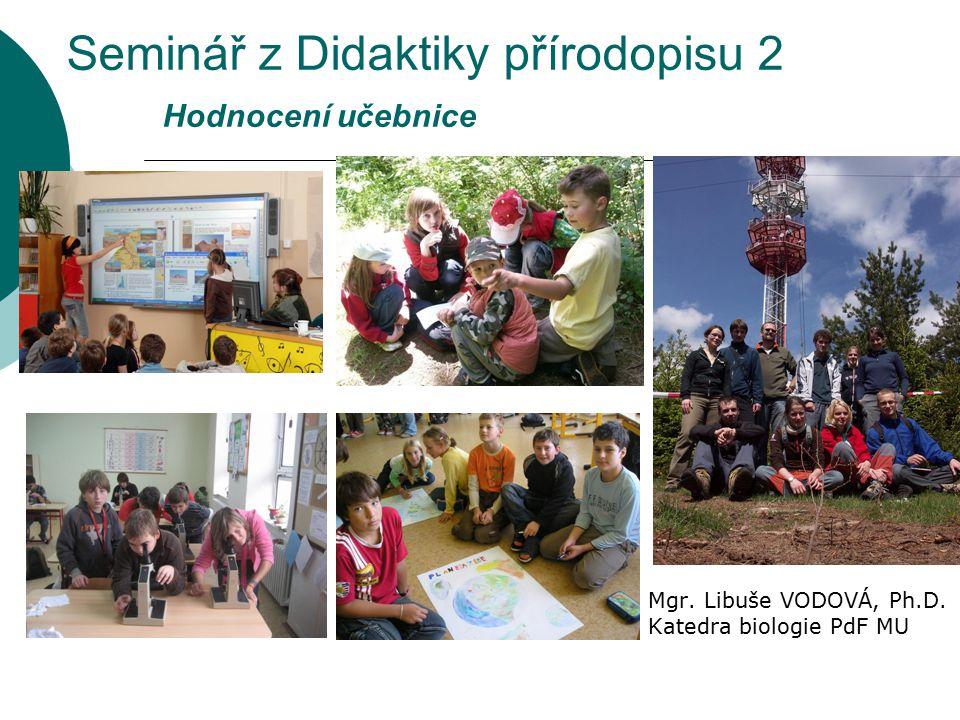 Seminář z Didaktiky přírodopisu 2 Hodnocení učebnice Mgr. Libuše VODOVÁ, Ph.D. Katedra biologie PdF MU