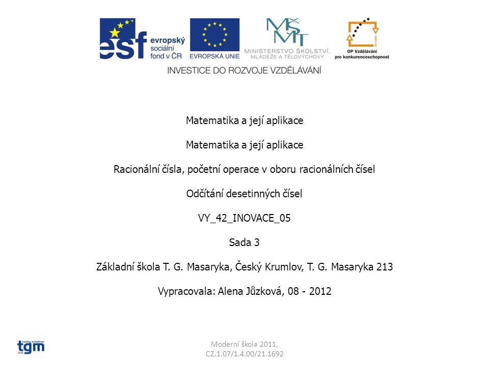 Matematika a její aplikace Racionální čísla, početní operace v oboru racionálních čísel Odčítání desetinných čísel VY_42_INOVACE_05 Sada 3 Základní škola T.
