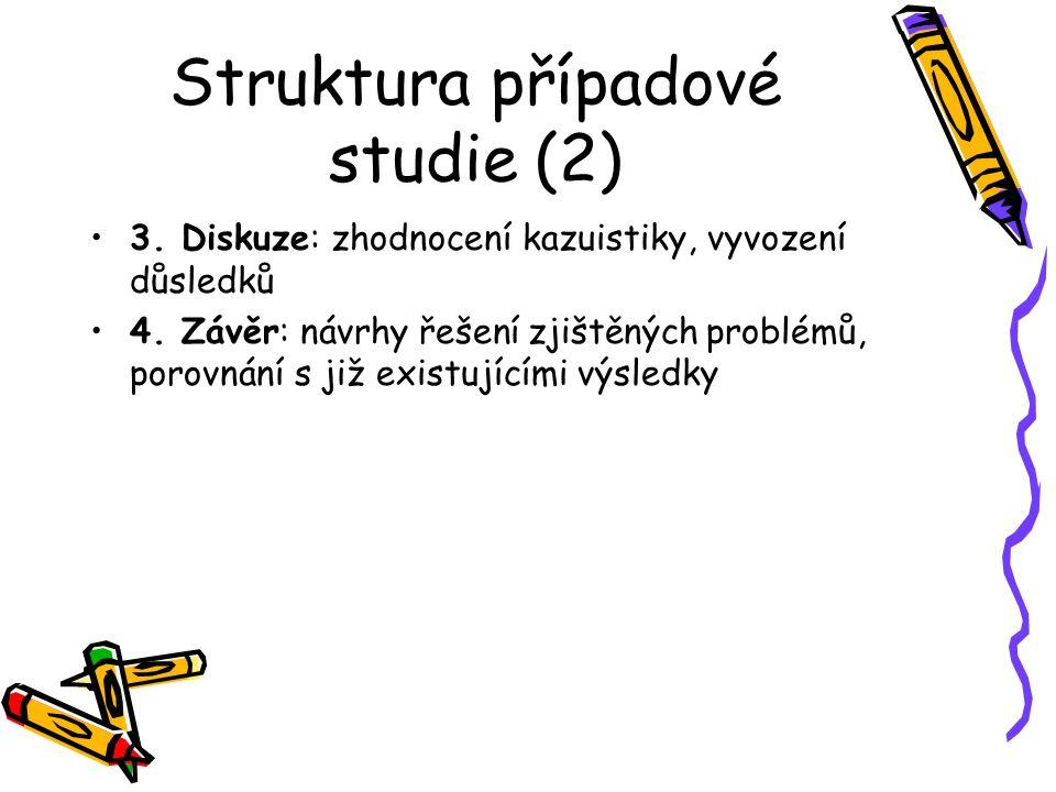 Struktura případové studie (2) 3.Diskuze: zhodnocení kazuistiky, vyvození důsledků 4.