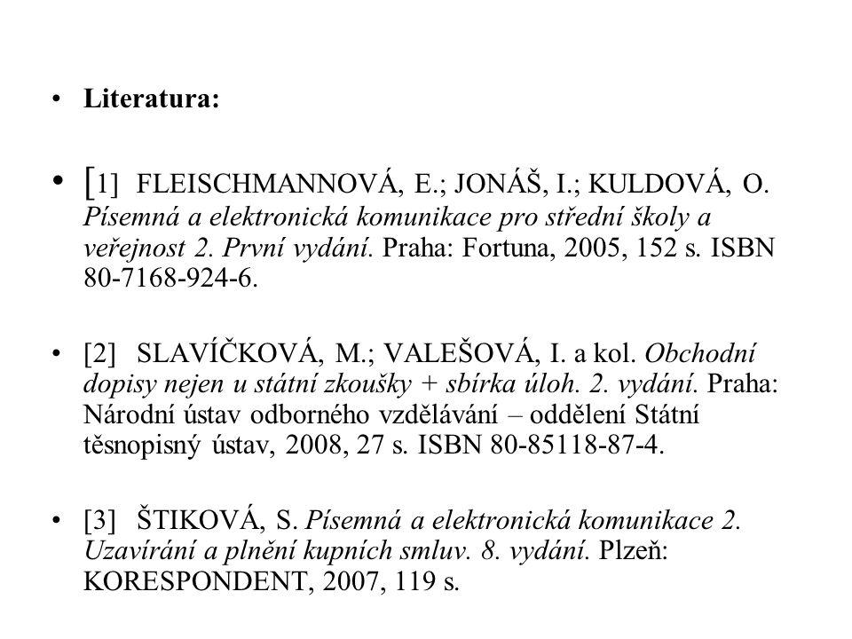 Literatura: [ 1]FLEISCHMANNOVÁ, E.; JONÁŠ, I.; KULDOVÁ, O. Písemná a elektronická komunikace pro střední školy a veřejnost 2. První vydání. Praha: For
