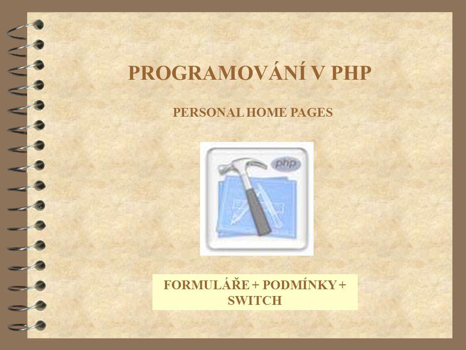 PROGRAMOVÁNÍ V PHP PERSONAL HOME PAGES FORMULÁŘE + PODMÍNKY + SWITCH
