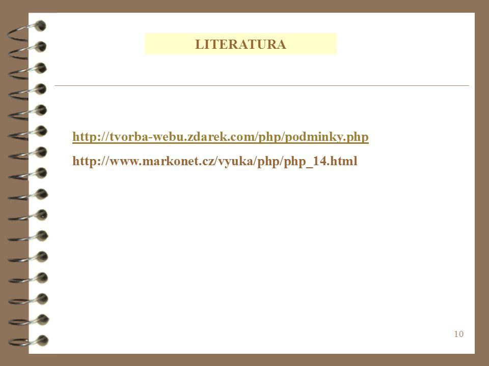 10 http://tvorba-webu.zdarek.com/php/podminky.php http://www.markonet.cz/vyuka/php/php_14.html LITERATURA
