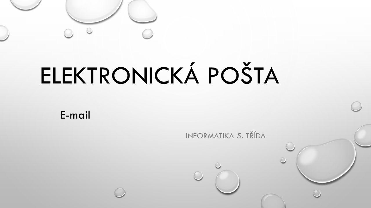 ELEKTRONICKÁ POŠTA INFORMATIKA 5. TŘÍDA E-mail