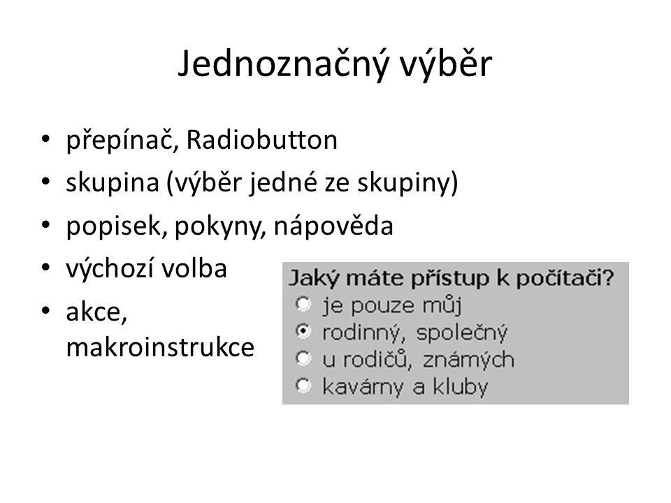 Jednoznačný výběr přepínač, Radiobutton skupina (výběr jedné ze skupiny) popisek, pokyny, nápověda výchozí volba akce, makroinstrukce