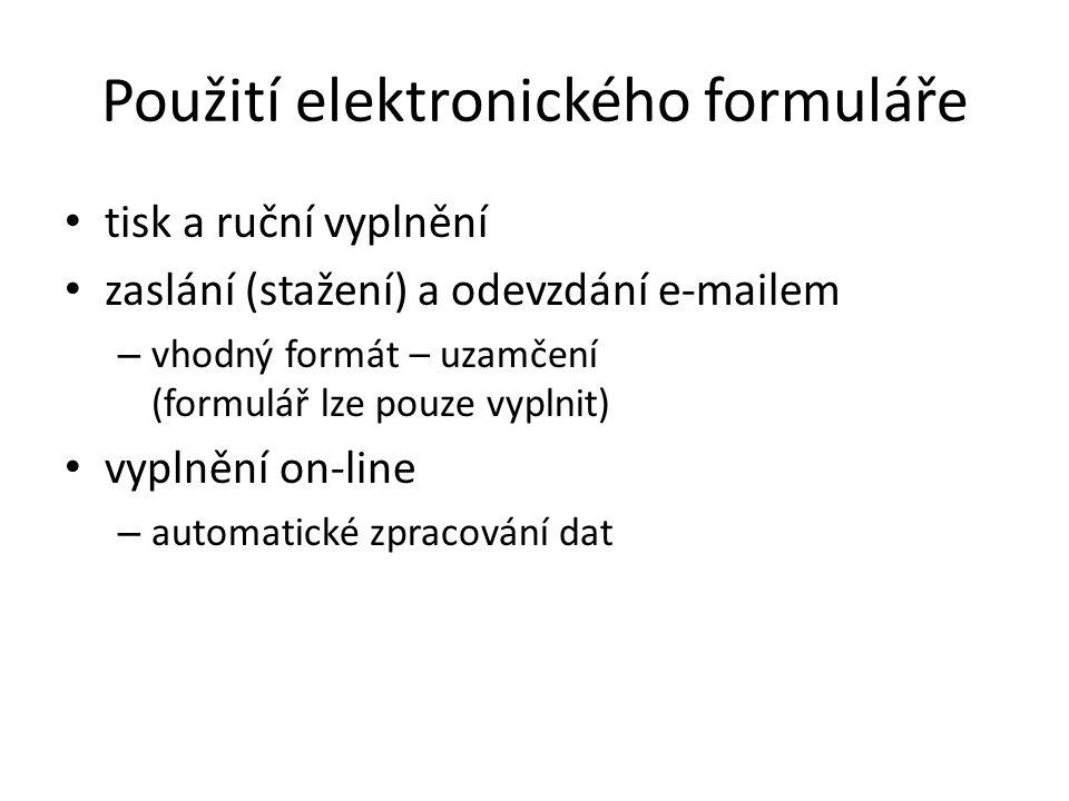 Použití elektronického formuláře tisk a ruční vyplnění zaslání (stažení) a odevzdání e-mailem – vhodný formát – uzamčení (formulář lze pouze vyplnit) vyplnění on-line – automatické zpracování dat