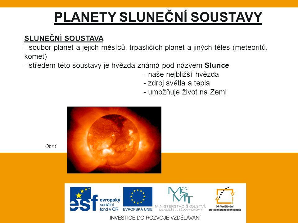 Vlastní práce: PLANETY SLUNEČNÍ SOUSTAVY SLUNEČNÍ SOUSTAVA - soubor planet a jejich měsíců, trpasličích planet a jiných těles (meteoritů, komet) - stř