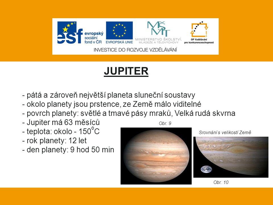 Vlastní práce: JUPITER - pátá a zároveň největší planeta sluneční soustavy - okolo planety jsou prstence, ze Země málo viditelné - povrch planety: svě