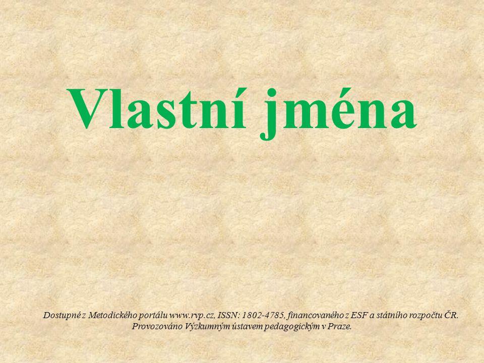 Vlastní jména Dostupné z Metodického portálu www.rvp.cz, ISSN: 1802-4785, financovaného z ESF a státního rozpočtu ČR. Provozováno Výzkumným ústavem pe