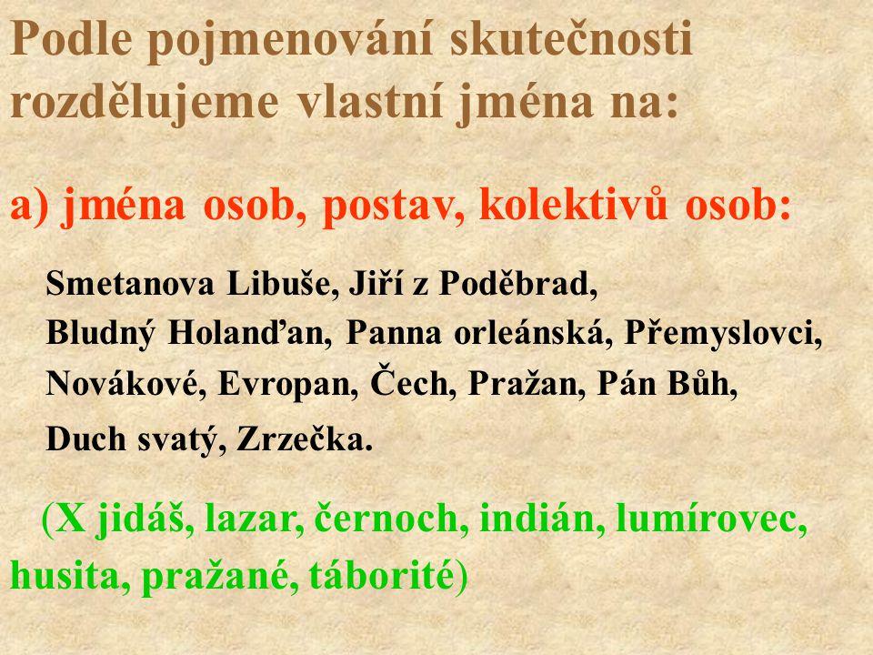 Smetanova Libuše, Jiří z Poděbrad, Bludný Holanďan, Panna orleánská, Přemyslovci, Novákové, Evropan, Čech, Pražan, Pán Bůh, Duch svatý, Zrzečka. (X ji