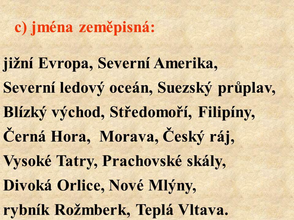 jižní Evropa, Severní Amerika, Severní ledový oceán, Suezský průplav, Blízký východ, Středomoří, Filipíny, Černá Hora, Morava, Český ráj, Vysoké Tatry
