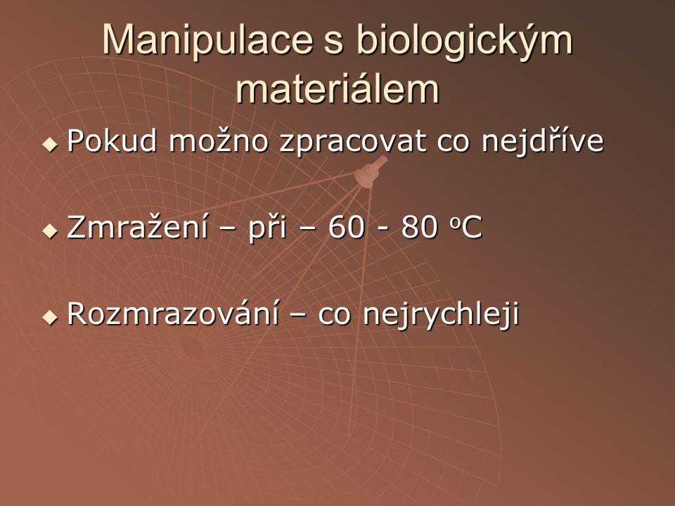 Manipulace s biologickým materiálem  Pokud možno zpracovat co nejdříve  Zmražení – při – 60 - 80 o C  Rozmrazování – co nejrychleji