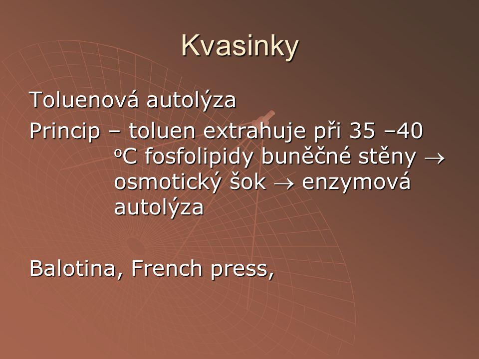 Kvasinky Toluenová autolýza Princip – toluen extrahuje při 35 –40 o C fosfolipidy buněčné stěny  osmotický šok  enzymová autolýza Balotina, French p