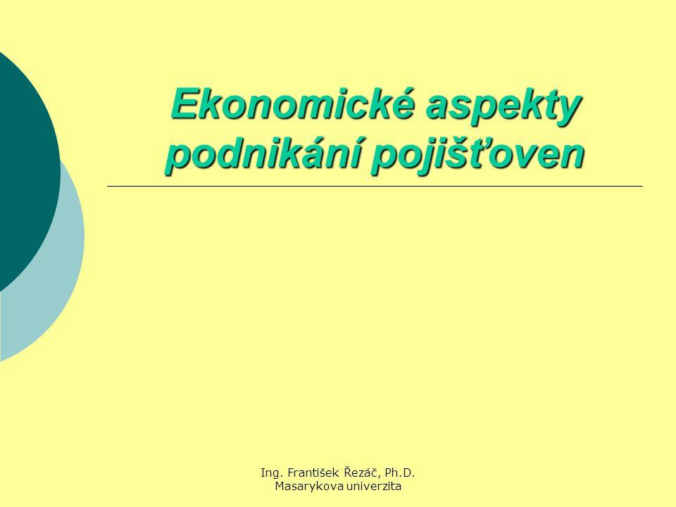 Ing. František Řezáč, Ph.D. Masarykova univerzita Ekonomické aspekty podnikání pojišťoven