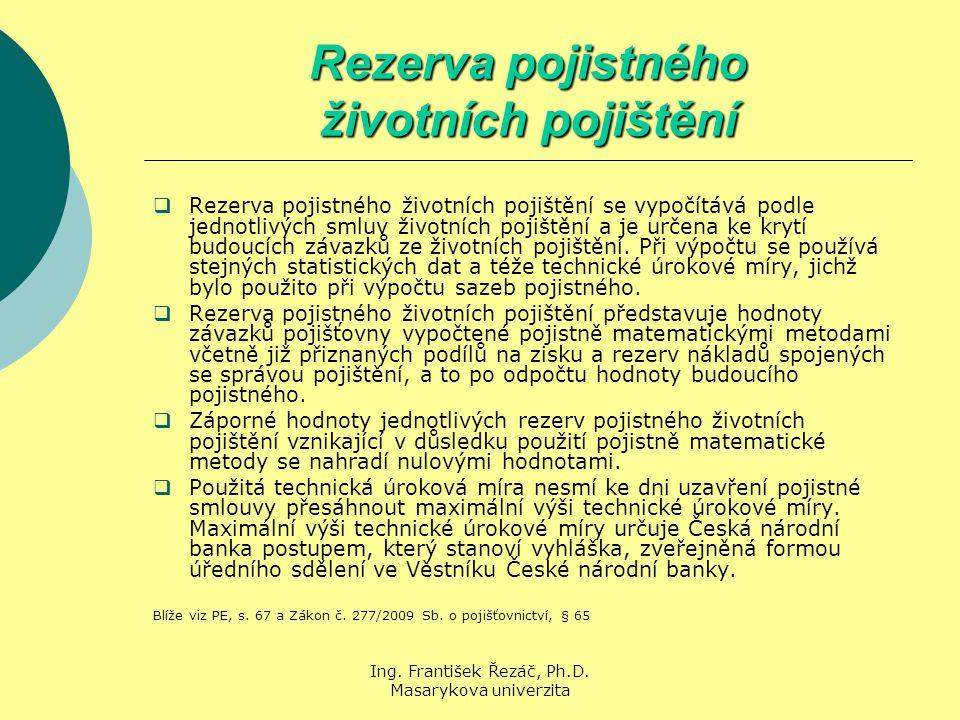 Ing. František Řezáč, Ph.D. Masarykova univerzita Rezerva pojistného životních pojištění  Rezerva pojistného životních pojištění se vypočítává podle
