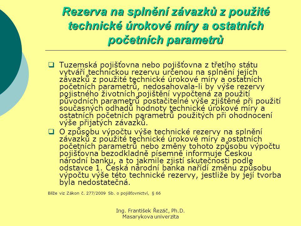 Ing. František Řezáč, Ph.D. Masarykova univerzita Rezerva na splnění závazků z použité technické úrokové míry a ostatních početních parametrů  Tuzems